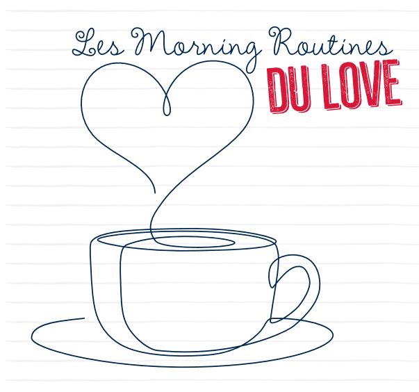 Les morning routines du love